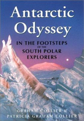 Antarctic Odyssey: In the Footsteps of the South Polar Explorers 9780786706532