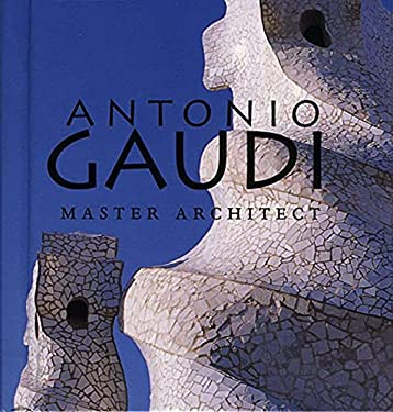 Antonio Gaudi: Master Architect 9780789206909