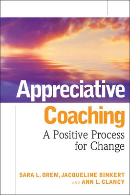 Appreciative Coaching: A Positive Process for Change 9780787984533