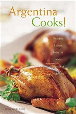 Argentina Cooks!: Treasured Recipes from the Nine Regions of Argentina 9780781808293