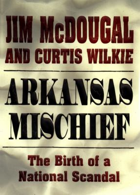 Arkansas Mischief: The Birth of a National Scandal 9780786113194
