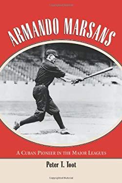 Armando Marsans: A Cuban Pioneer in the Major Leagues 9780786415847