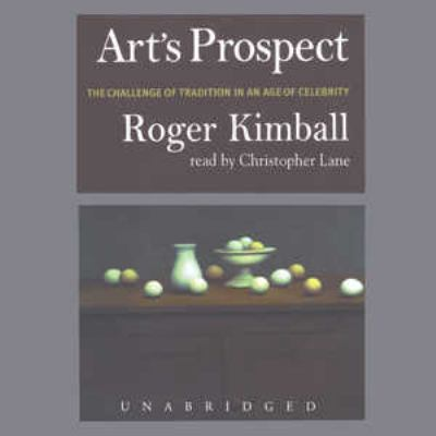Art's Prospect: The Challenge of Tradition in an Age of Celibrity 9780786188079