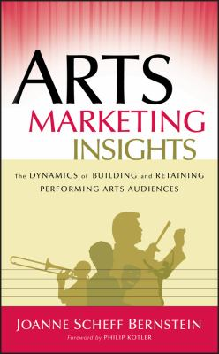 Arts Marketing Insights: The Dynamics of Building and Retaining Performing Arts Audiences 9780787978440