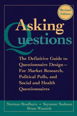 Asking Questions: The Definitive Guide to Questionnaire Design -- For Market Research, Political Polls, and Social and Health Questionna 9780787970888