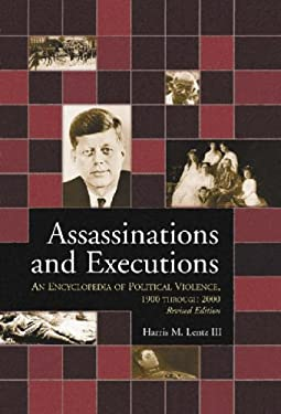 Assassinations and Executions: An Encyclopedia of Political Violence, 1900 Through 2000 9780786413881