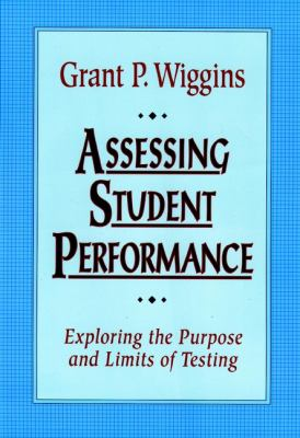 Assessing Student Performance: Exploring the Purpose and Limits of Testing 9780787950477