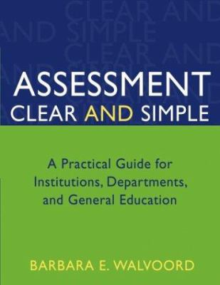 Assessment Clear and Simple: A Practical Guide for Institutions, Departments, and General Education 9780787973117