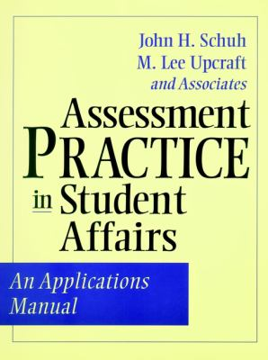 Assessment Practice in Student Affairs: An Applications Manual 9780787950538