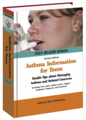 Asthma Information for Teens: Health Tips about Managing Asthma and Related Concerns 9780780810860