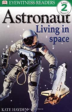 Astronaut: Living in Space 9780789454218