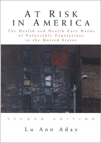 At Risk in America: The Health and Health Care Needs of Vulnerable Populations in the United States 9780787949860