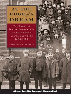 At the Edge of a Dream: The Story of Jewish Immigrants on New York's Lower East Side, 1880-1920 9780787986223