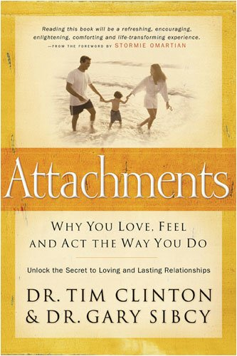 Attachments: Why You Love, Feel, and ACT the Way You Do 9780785297376