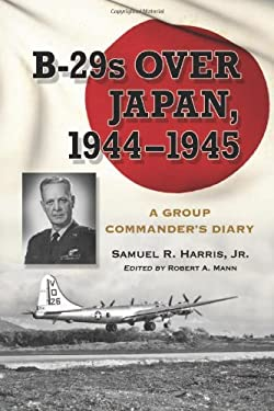 B-29 Over Japan, 1944-1945: A Group Commander's Diary 9780786462971