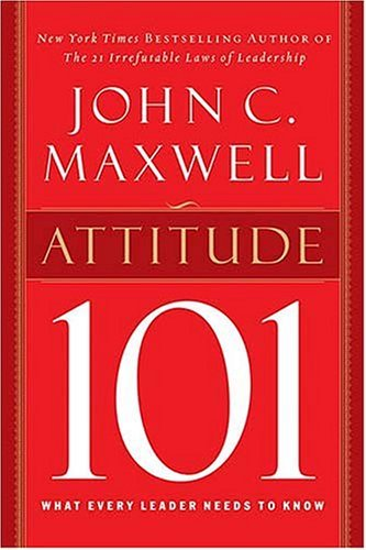 Attitude 101: What Every Leader Needs to Know 9780785263500