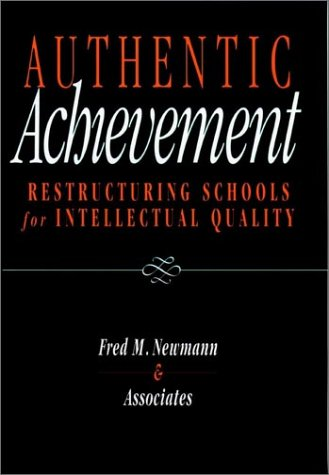 Authentic Achievement: Restructuring Schools for Intellectual Quality 9780787903206