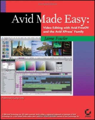 Avid Made Easy: Video Editing with Avid Free DV and the Avid Xpress Family [With DVD] 9780782144406
