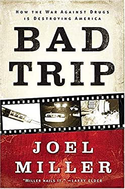Bad Trip: How the War Against Drugs Is Destroying America 9780785261476