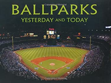 Ballparks: Yesterday and Today 9780785823216