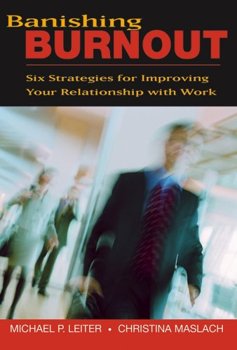 Banishing Burnout: Six Strategies for Improving Your Relationship with Work 9780787976088