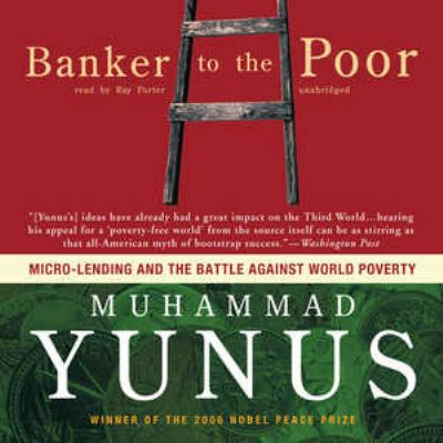 Banker to the Poor: Micro-Lending and the Battle Against World Poverty 9780786169641