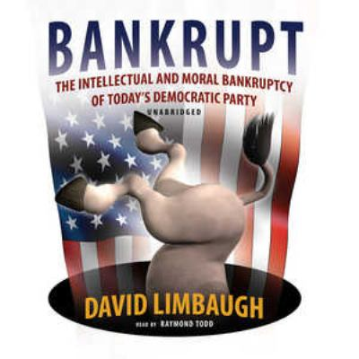 Bankrupt: The Intellectual and Moral Bankruptcy of Today's Democratic Party 9780786164257