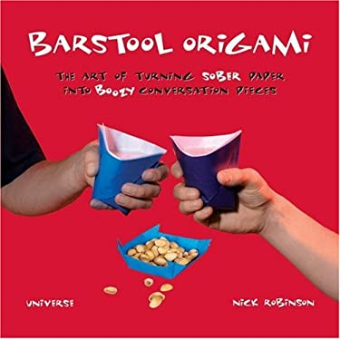 Barstool Origami: The Art of Turning Sober Paper Into Boozy Conversation Pieces 9780789313416