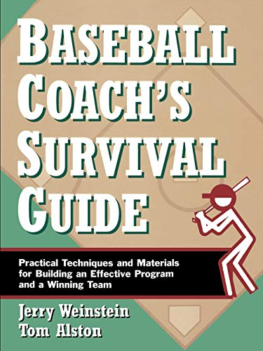 Baseball Coach's Survival Guide: Practical Techniques and Materials for Building an Effective Program and a Winning Team 9780787966218