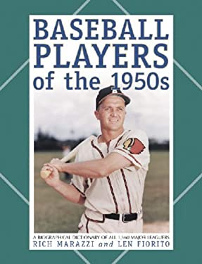 Baseball Players of the 1950s: A Biographical Dictionary of All 1,560 Major Leaguers 9780786412815