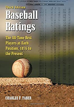 Baseball Ratings: The All-Time Best Players at Each Position, 1876 to the Present 9780786434145