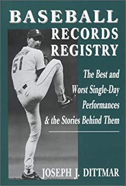 Baseball Records Registry: The Best and Worst Single-Day Performances and the Stories Behind Them 9780786402939