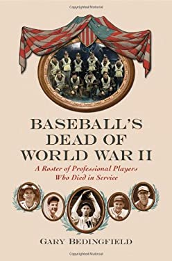 Baseball's Dead of World War II: A Roster of Professional Players Who Died in Service 9780786444540