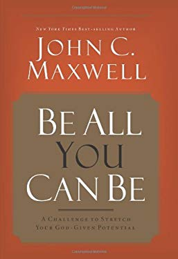 Be All You Can Be: A Challenge to Stretch Your God-Given Potential 9780781448444