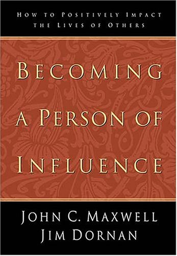 Becoming a Person of Influence: How to Positively Impact the Lives of Others 9780785271000