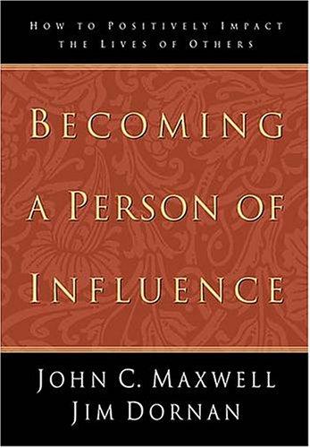 Becoming a Person of Influence by John C. Maxwell, Jim Dornan - Reviews, Description & more ...