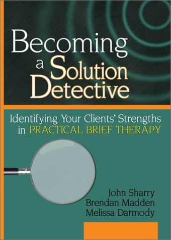 Becoming a Solution Detective: A Strengths-Based Guide to Brief Therapy 9780789018335