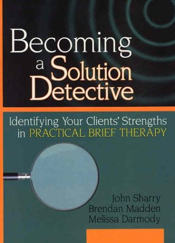 Becoming a Solution Detective: A Strengths-Based Guide to Brief Therapy 9780789018342