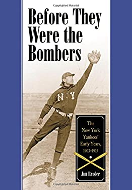 Before They Were the Bombers: The New York Yankees Early Years, 19031915 9780786422302