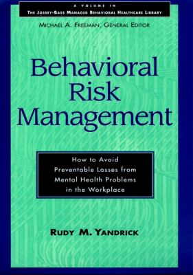 Behavioral Risk Management: How to Avoid Preventable Losses from Mental Health Problems in the Workplace 9780787902209