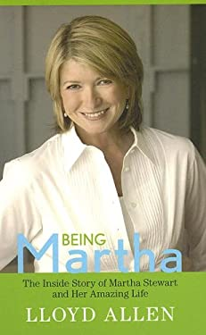 Being Martha: The Inside Story of Martha Stewart and Her Amazing Life 9780786284016