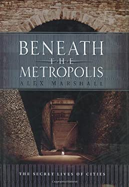 Beneath the Metropolis: The Secret Lives of Cities 9780786718641