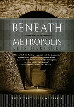 Beneath the Metropolis: The Secret Lives of Cities 9780786720262