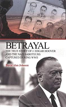 Betrayal: The True Story of J. Edgar Hoover and the Nazi Saboteurs Captured During WWII 9780781811736