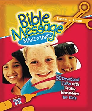 Bible Message Make-N-Takes: 50 Devotional Talks with Crafty Reminders for Kids 9780784708385