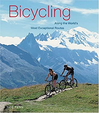Bicycling Along the World's Most Exceptional Routes 9780789208460