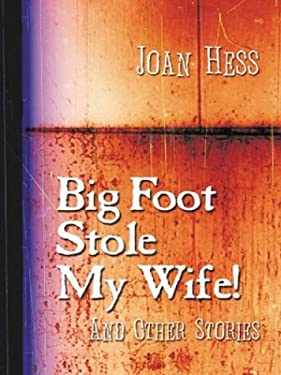 Big Foot Stole My Wife!: And Other Stories 9780786243181