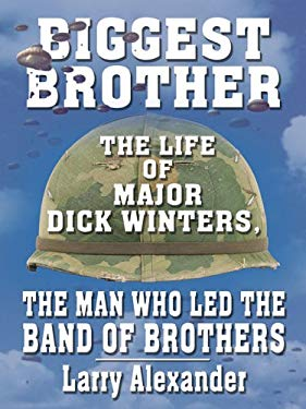 Biggest Brother: The Life of Major Dick Winters, the Man Who Led the Band of Brothers 9780786278862