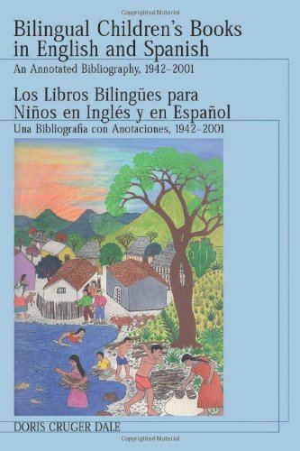 Bilingual Children's Books in English and Spanish: An Annotated Bibliography, 1942 Through 2001 9780786413164