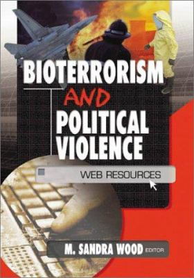 Bioterrorism and Political Violence: Web Resources 9780789019646